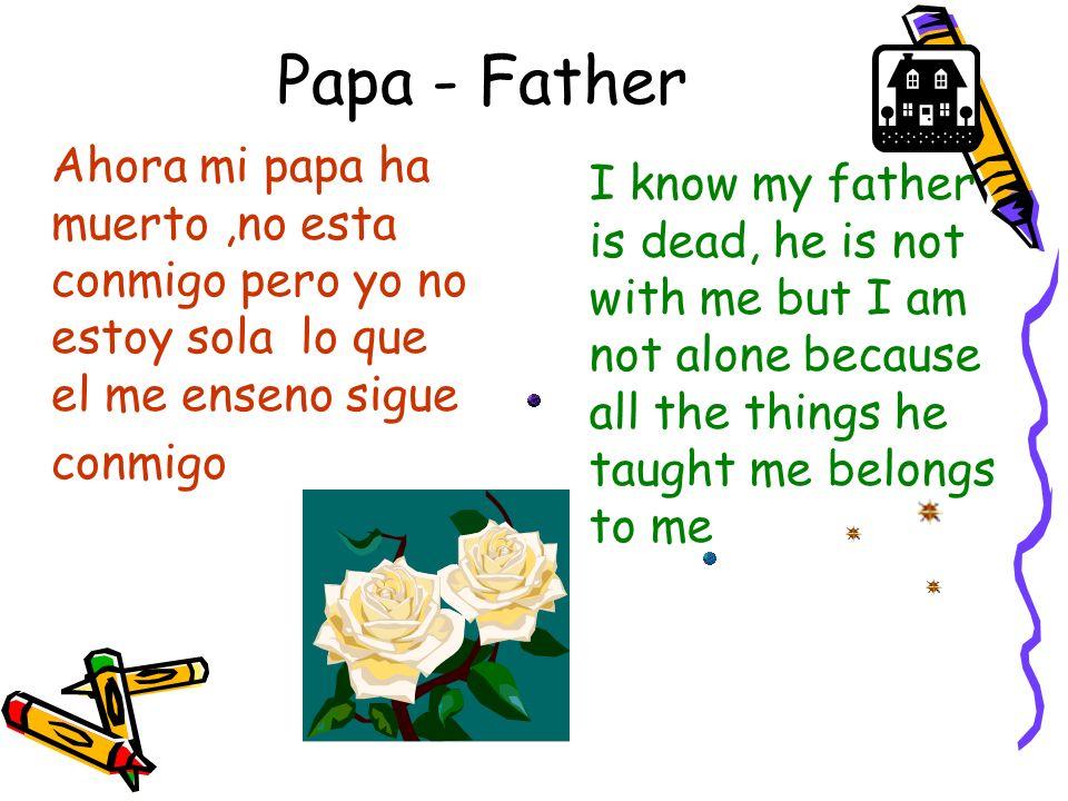 Papa - FatherAhora mi papa ha muerto ,no esta conmigo pero yo no estoy sola lo que el me enseno sigue.