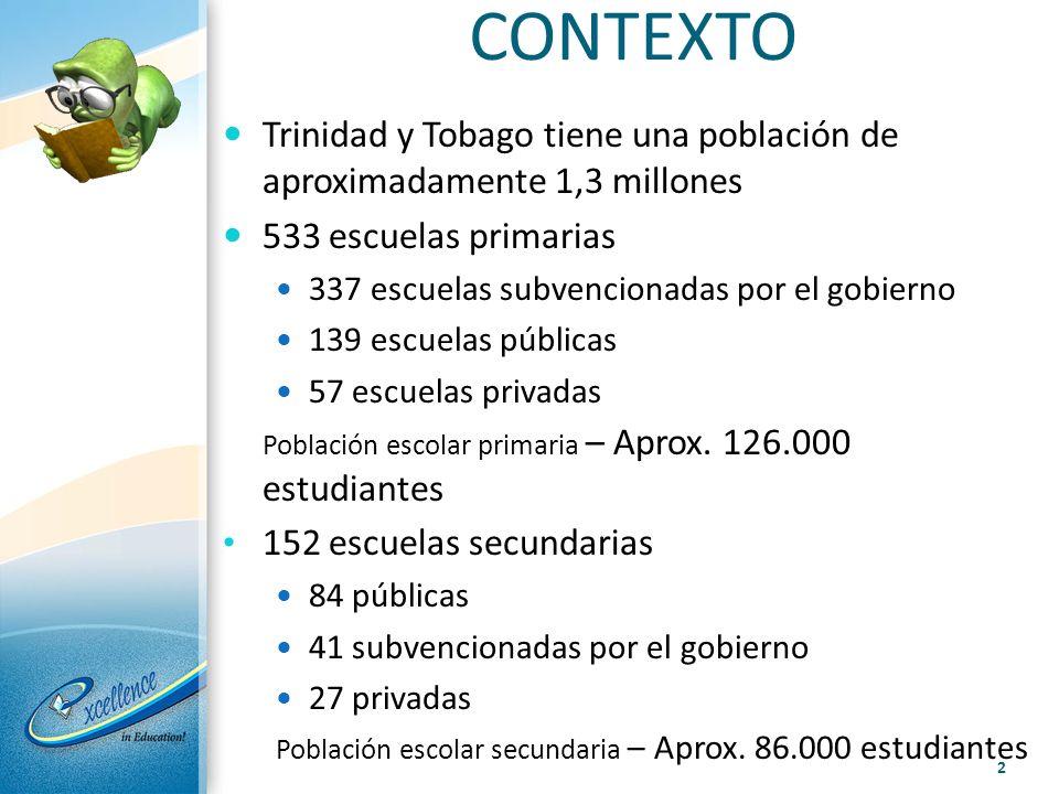 CONTEXTO Trinidad y Tobago tiene una población de aproximadamente 1,3 millones. 533 escuelas primarias.