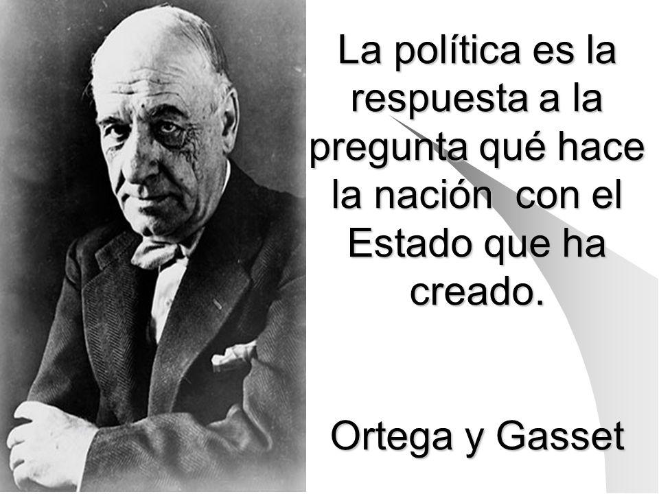 La política es la respuesta a la pregunta qué hace la nación con el Estado que ha creado.
