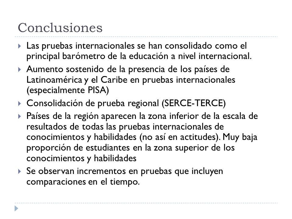 Conclusiones Las pruebas internacionales se han consolidado como el principal barómetro de la educación a nivel internacional.