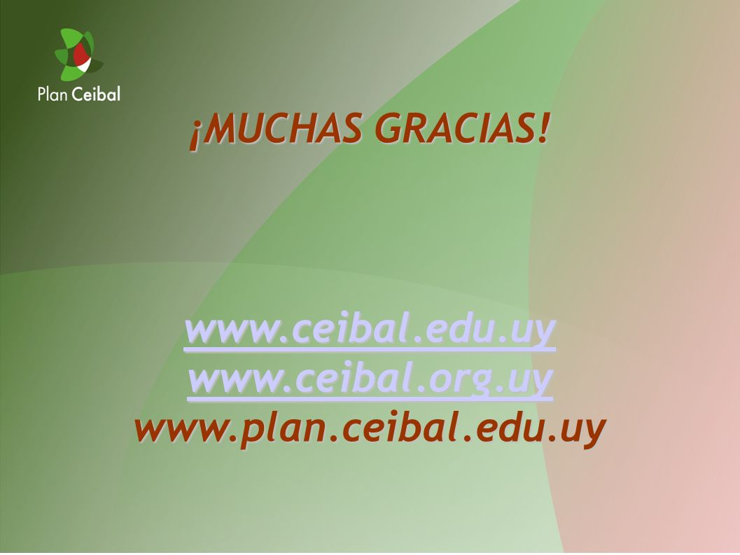 ¡MUCHAS GRACIAS! www.ceibal.edu.uy www.ceibal.org.uy www.plan.ceibal.edu.uy