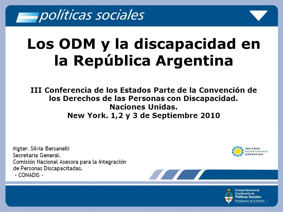 Los ODM y la discapacidad en la República Argentina III Conferencia de los Estados Parte de la Convención de los Derechos de las Personas con Discapacidad. Naciones Unidas. New York. 1,2 y 3 de Septiembre 2010