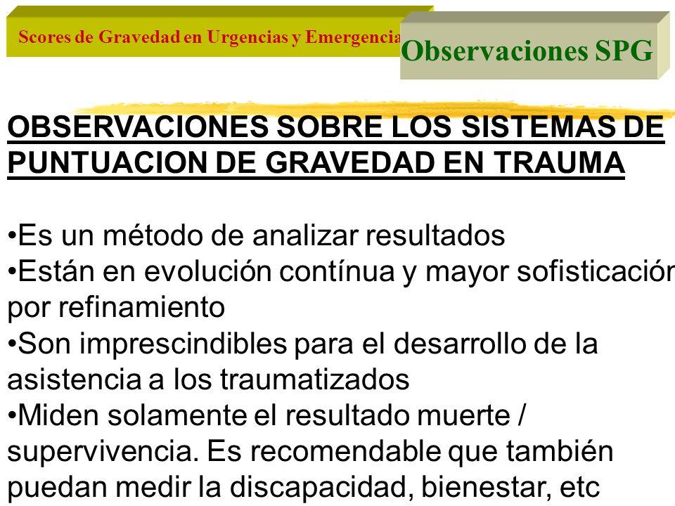 Observaciones SPG OBSERVACIONES SOBRE LOS SISTEMAS DE PUNTUACION DE GRAVEDAD EN TRAUMA. Es un método de analizar resultados.