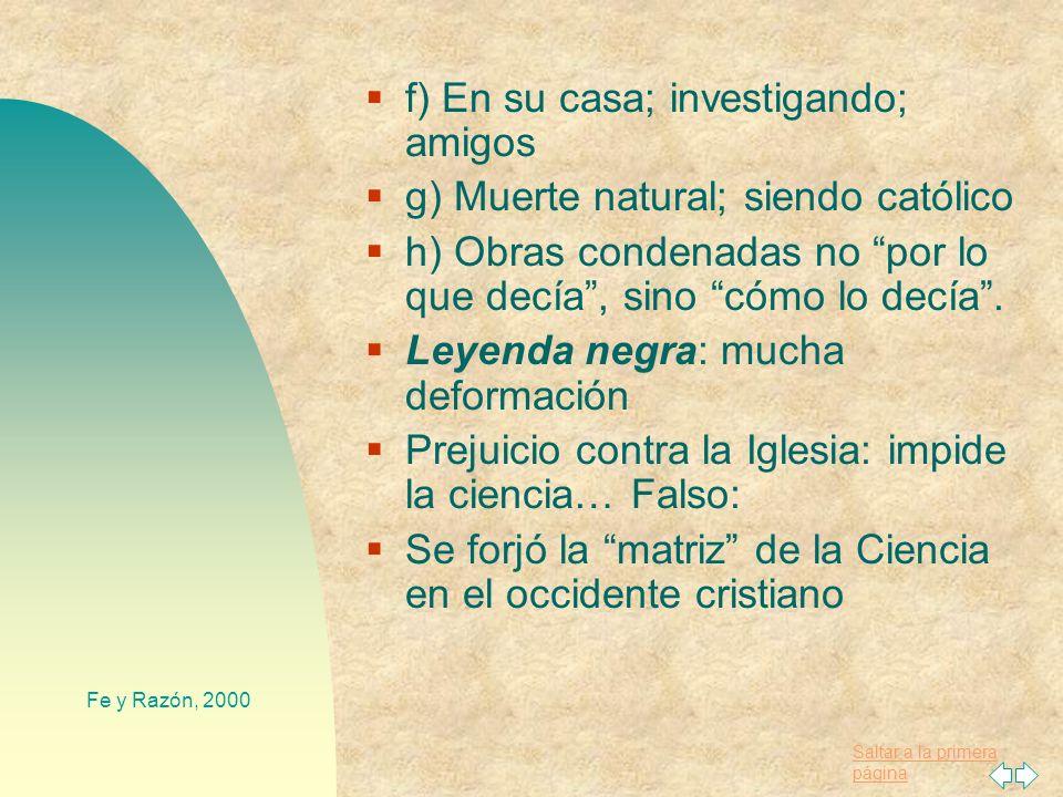 f) En su casa; investigando; amigos g) Muerte natural; siendo católico