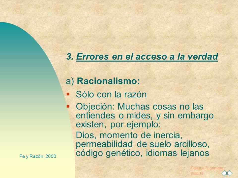 3. Errores en el acceso a la verdad a) Racionalismo: Sólo con la razón