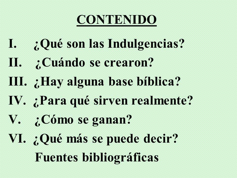 CONTENIDO I. ¿Qué son las Indulgencias II. ¿Cuándo se crearon III. ¿Hay alguna base bíblica