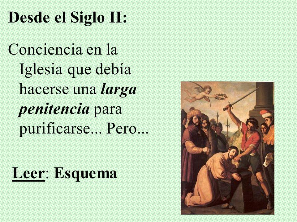 Desde el Siglo II: Conciencia en la Iglesia que debía hacerse una larga penitencia para purificarse... Pero...