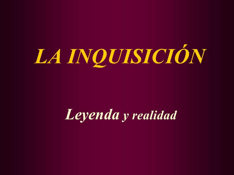 LA INQUISICIÓN Leyenda y realidad