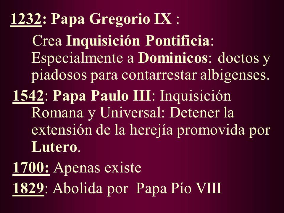 1232: Papa Gregorio IX : Crea Inquisición Pontificia: Especialmente a Dominicos: doctos y piadosos para contarrestar albigenses.