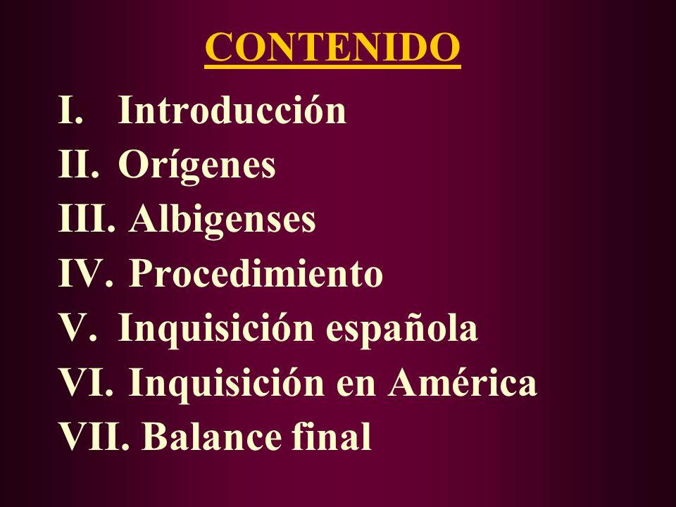 CONTENIDO Introducción. Orígenes. Albigenses. Procedimiento. Inquisición española. Inquisición en América.