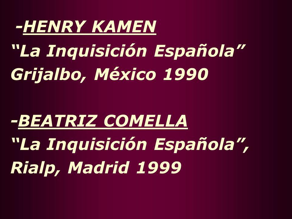 -HENRY KAMEN La Inquisición Española Grijalbo, México 1990. -BEATRIZ COMELLA. La Inquisición Española ,