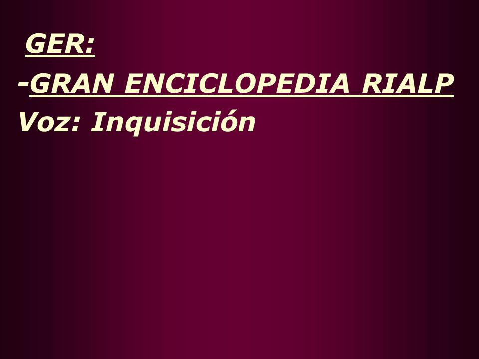 GER: -GRAN ENCICLOPEDIA RIALP Voz: Inquisición