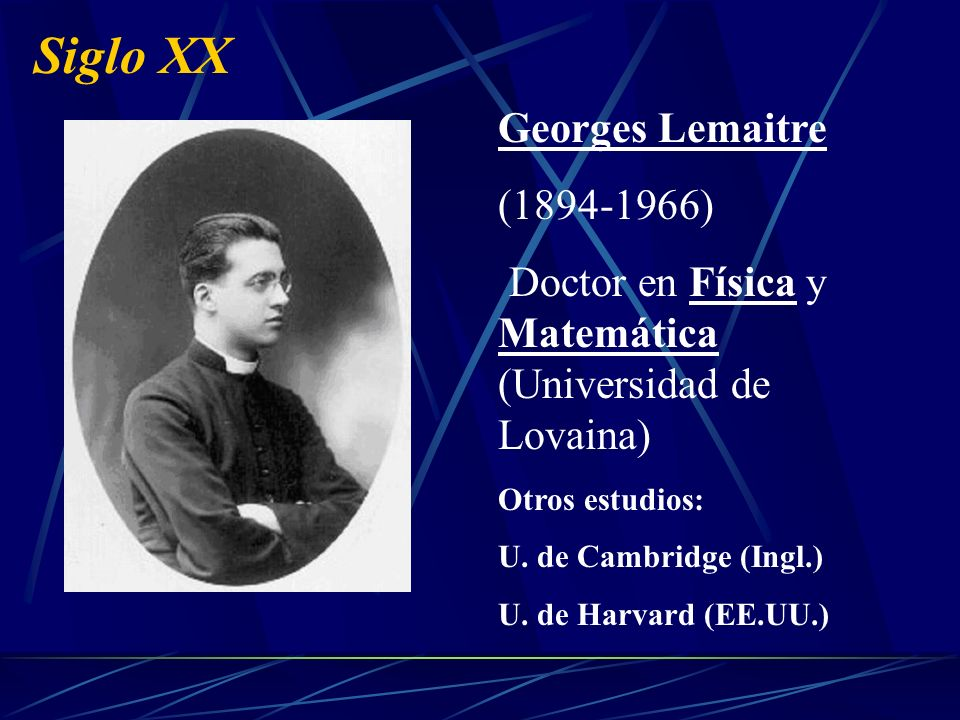 Siglo XX Georges Lemaitre ( )