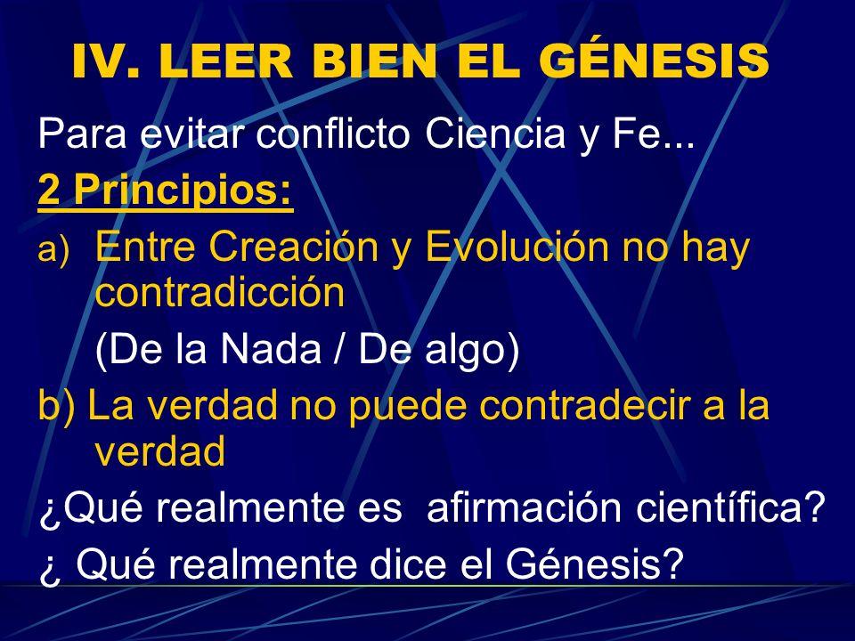 IV. LEER BIEN EL GÉNESIS Para evitar conflicto Ciencia y Fe...