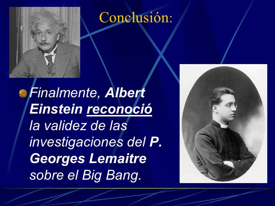 Conclusión:Finalmente, Albert Einstein reconoció la validez de las investigaciones del P.