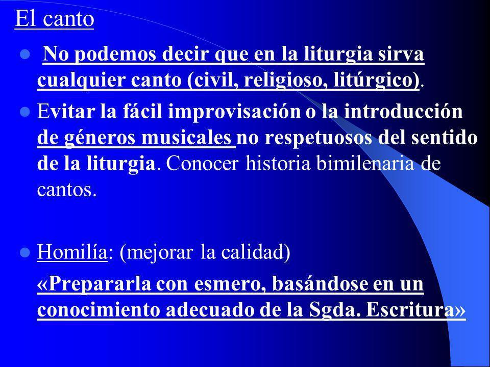 El canto No podemos decir que en la liturgia sirva cualquier canto (civil, religioso, litúrgico).