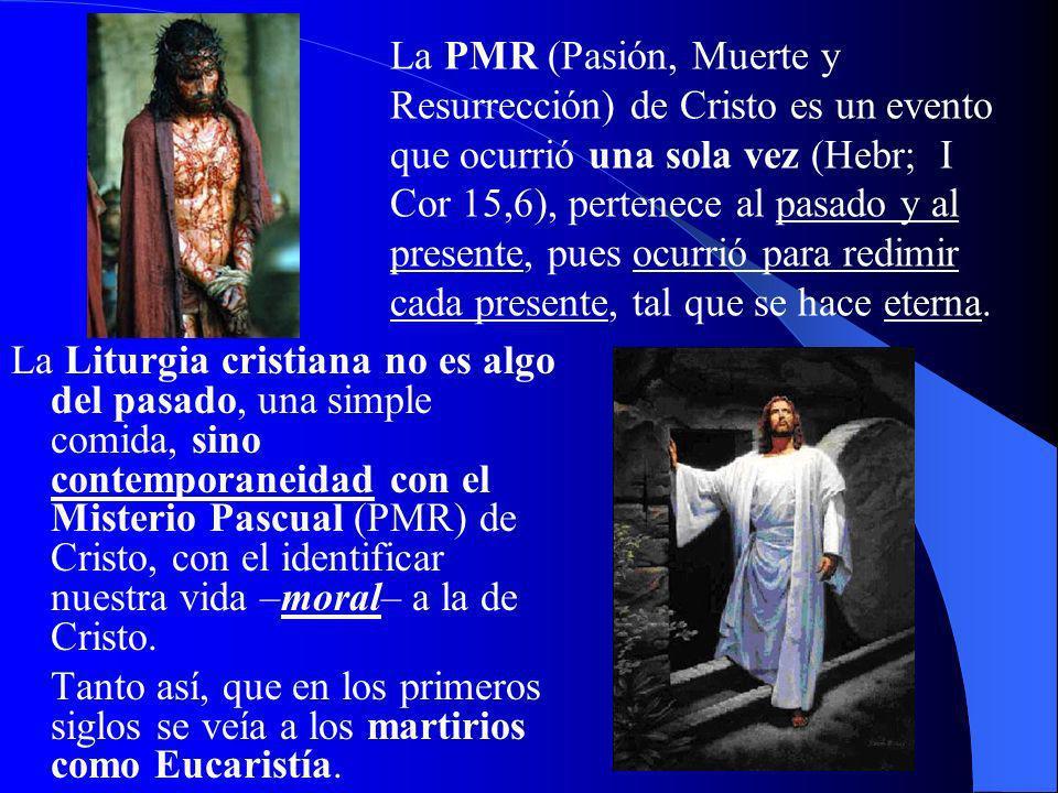 La PMR (Pasión, Muerte y Resurrección) de Cristo es un evento que ocurrió una sola vez (Hebr; I Cor 15,6), pertenece al pasado y al presente, pues ocurrió para redimir cada presente, tal que se hace eterna.