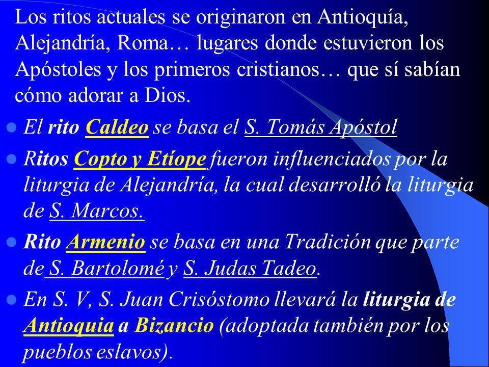 Los ritos actuales se originaron en Antioquía, Alejandría, Roma… lugares donde estuvieron los Apóstoles y los primeros cristianos… que sí sabían cómo adorar a Dios.