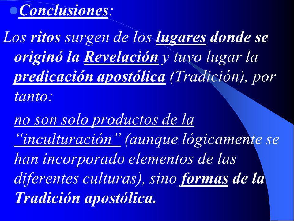 Conclusiones:Los ritos surgen de los lugares donde se originó la Revelación y tuvo lugar la predicación apostólica (Tradición), por tanto: