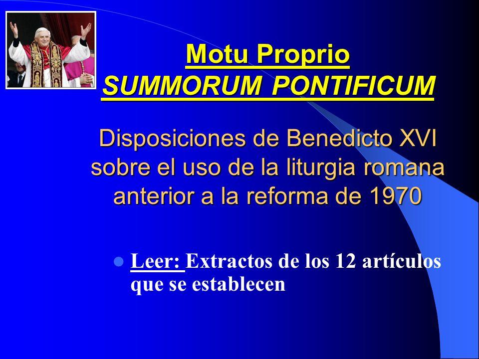 Motu Proprio SUMMORUM PONTIFICUM Disposiciones de Benedicto XVI sobre el uso de la liturgia romana anterior a la reforma de 1970