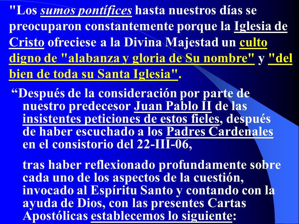 Los sumos pontífices hasta nuestros días se preocuparon constantemente porque la Iglesia de Cristo ofreciese a la Divina Majestad un culto digno de alabanza y gloria de Su nombre y del bien de toda su Santa Iglesia .