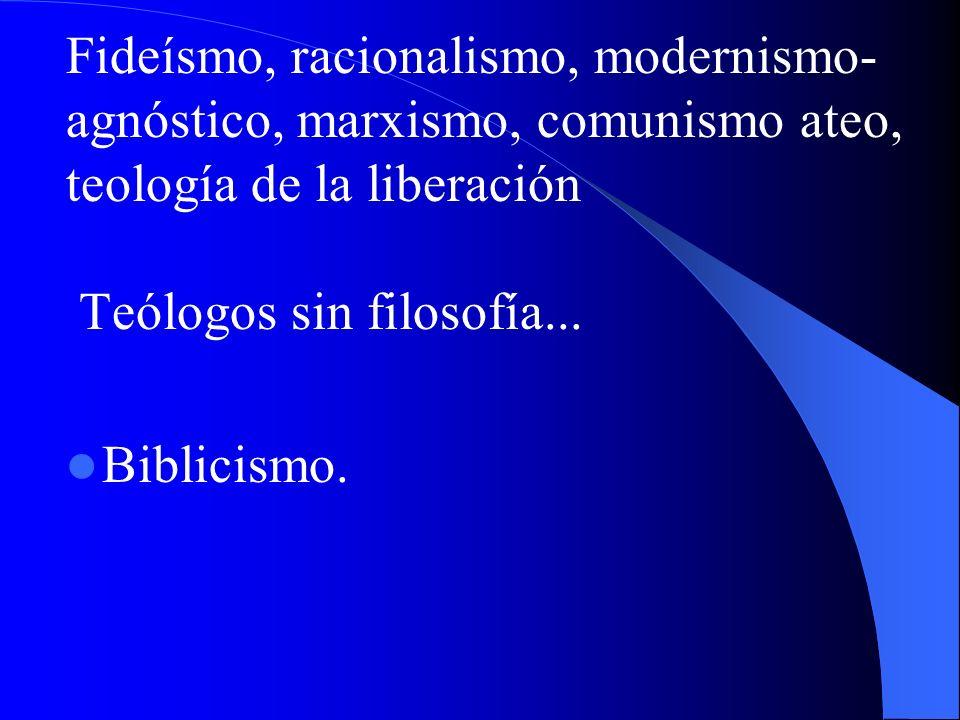 Fideísmo, racionalismo, modernismo-agnóstico, marxismo, comunismo ateo, teología de la liberación