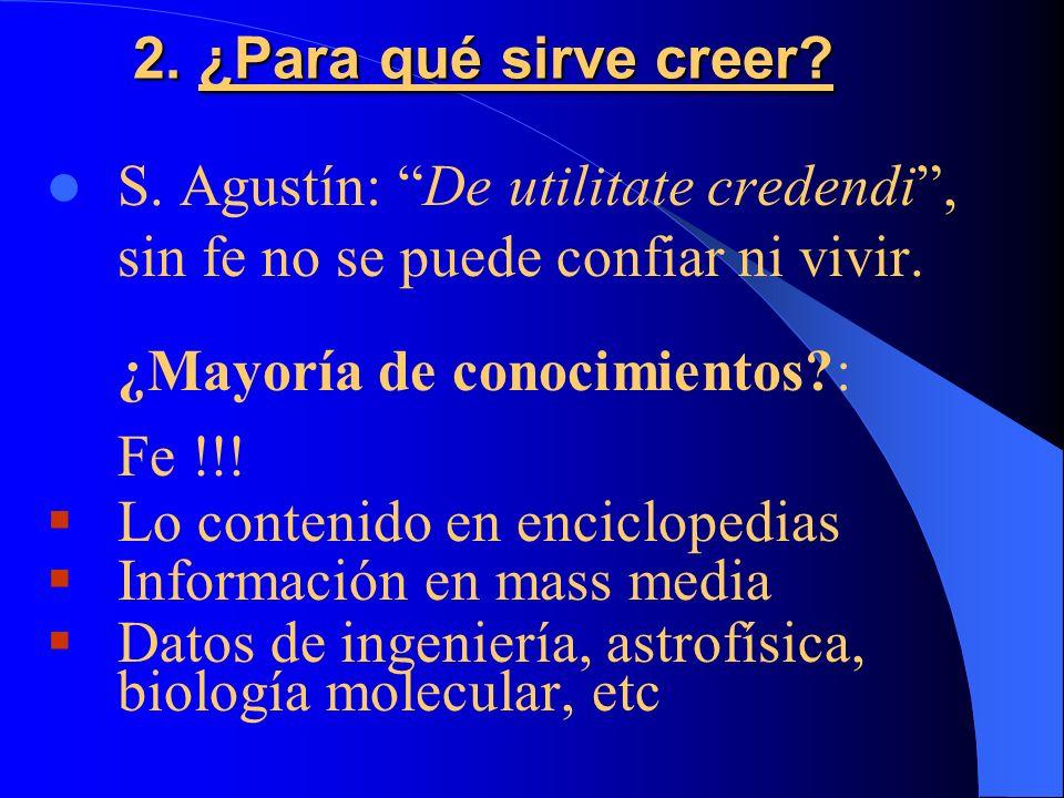 2. ¿Para qué sirve creer S. Agustín: De utilitate credendi , sin fe no se puede confiar ni vivir.