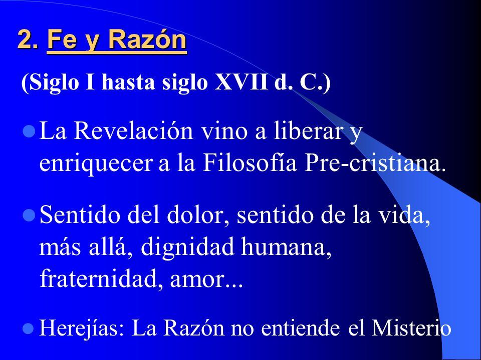2. Fe y Razón (Siglo I hasta siglo XVII d. C.) La Revelación vino a liberar y enriquecer a la Filosofía Pre-cristiana.