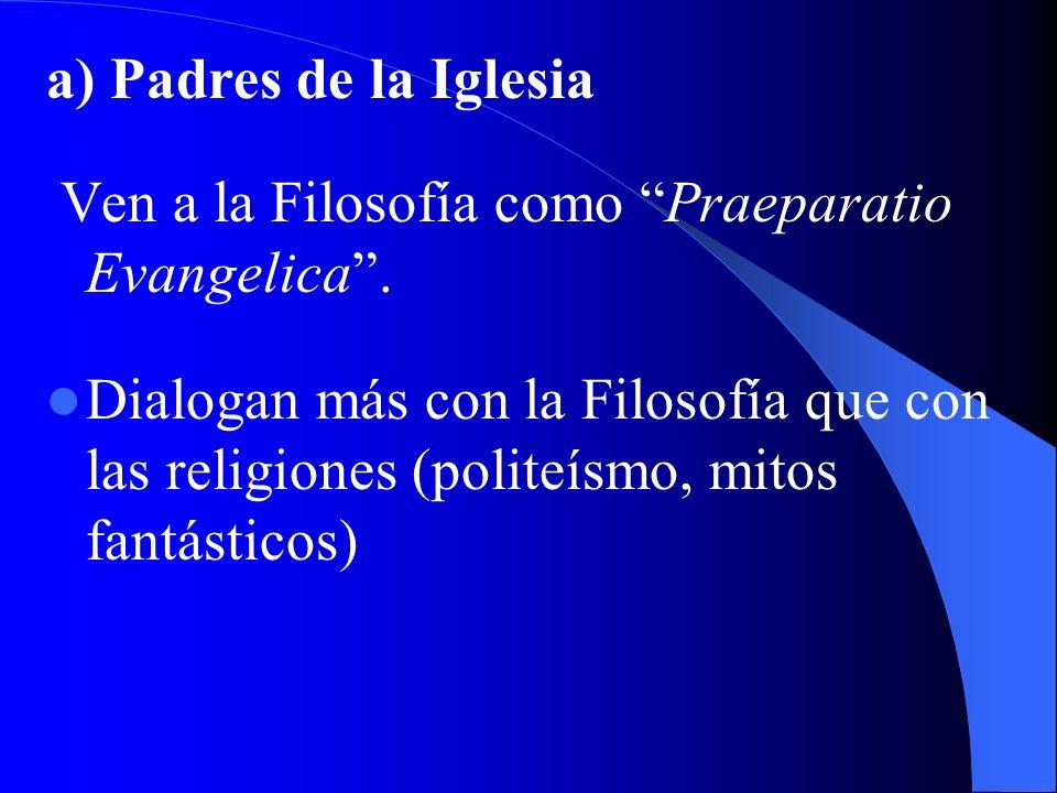 a) Padres de la IglesiaVen a la Filosofía como Praeparatio Evangelica .