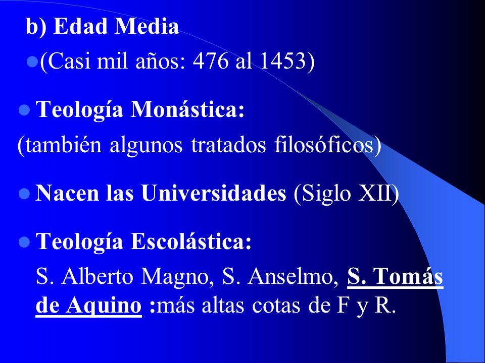 b) Edad Media (Casi mil años: 476 al 1453) Teología Monástica: (también algunos tratados filosóficos)