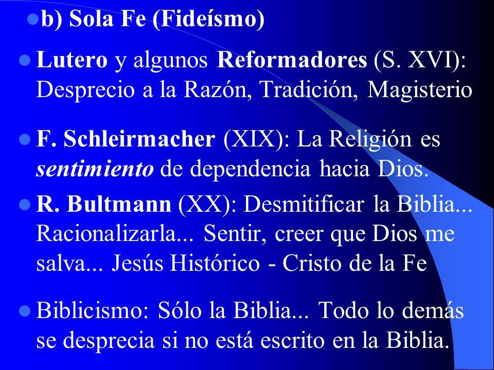 b) Sola Fe (Fideísmo)Lutero y algunos Reformadores (S. XVI): Desprecio a la Razón, Tradición, Magisterio.
