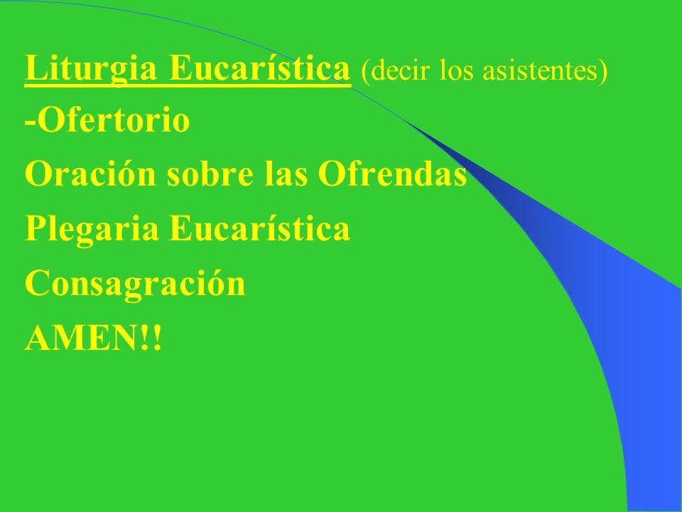 Liturgia Eucarística (decir los asistentes)