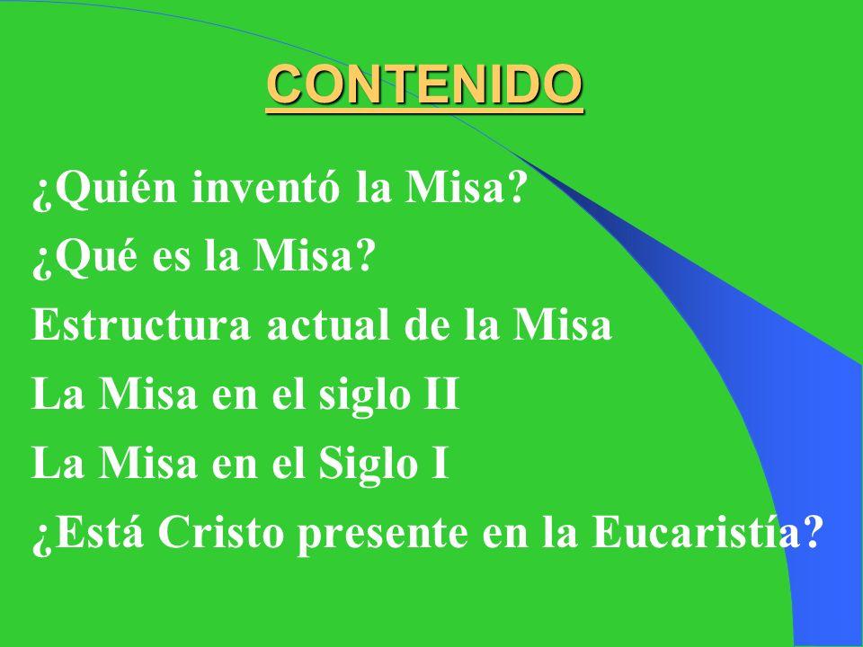 CONTENIDO ¿Quién inventó la Misa ¿Qué es la Misa