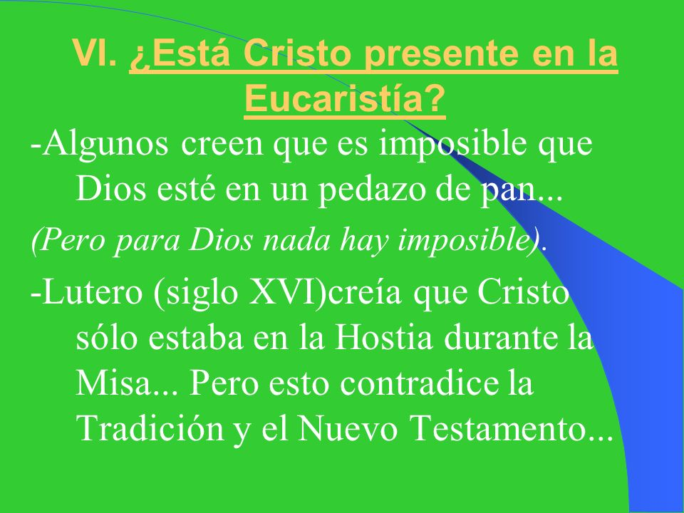 VI. ¿Está Cristo presente en la Eucaristía