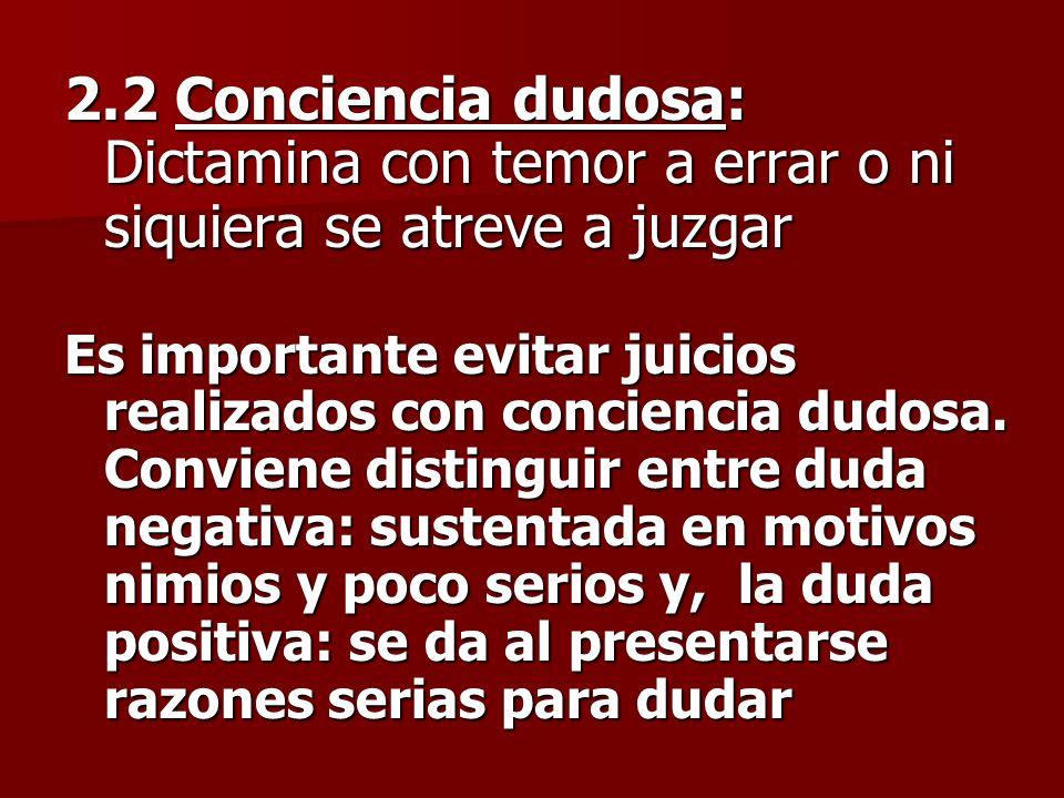 2.2 Conciencia dudosa: Dictamina con temor a errar o ni siquiera se atreve a juzgar