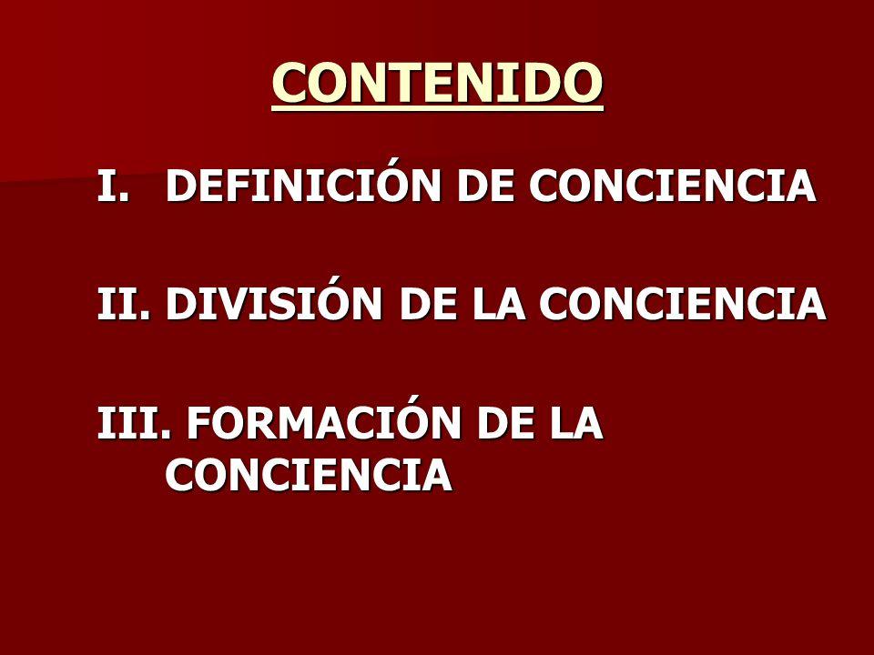 CONTENIDO DEFINICIÓN DE CONCIENCIA II. DIVISIÓN DE LA CONCIENCIA