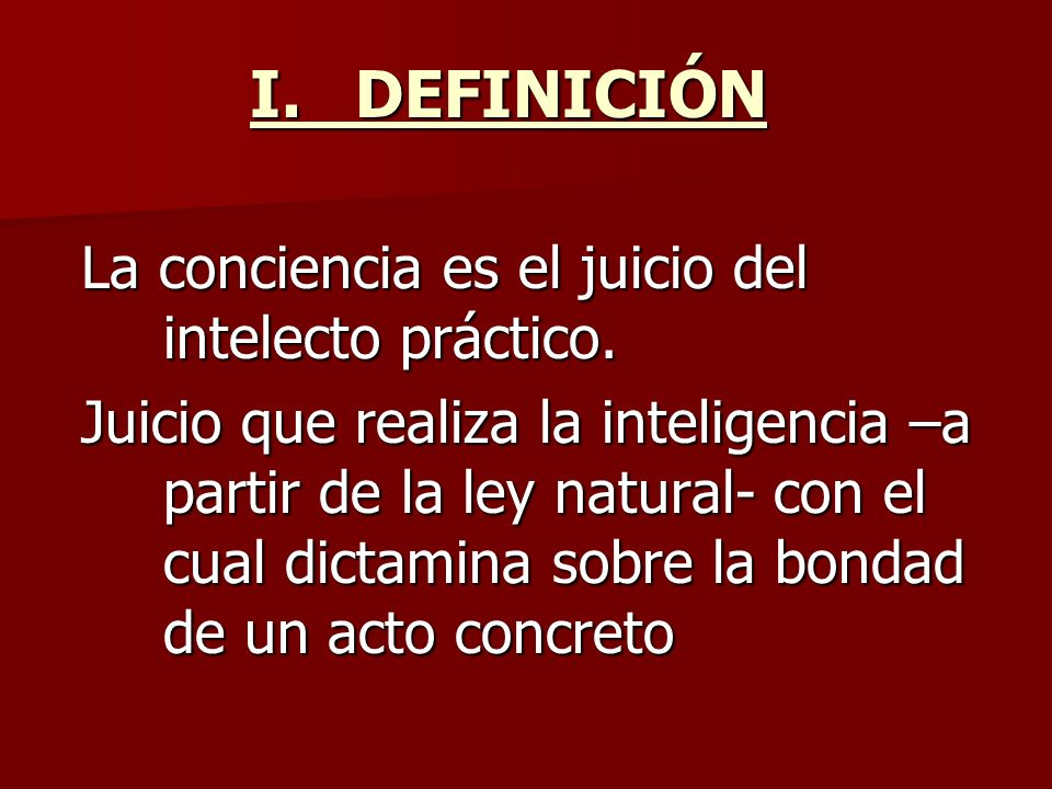 I. DEFINICIÓN La conciencia es el juicio del intelecto práctico.