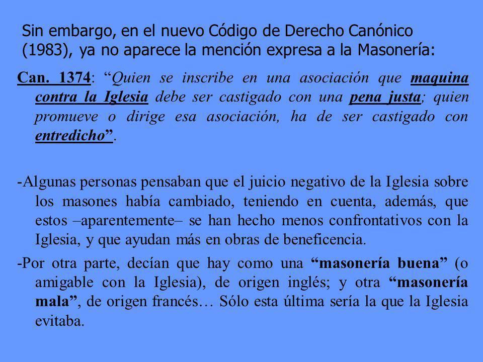 Sin embargo, en el nuevo Código de Derecho Canónico (1983), ya no aparece la mención expresa a la Masonería: