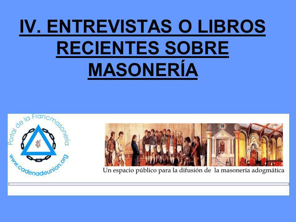 IV. ENTREVISTAS O LIBROS RECIENTES SOBRE MASONERÍA