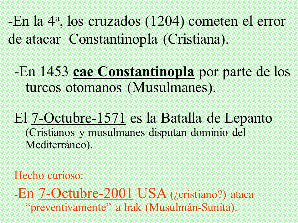 -En la 4a, los cruzados (1204) cometen el error de atacar Constantinopla (Cristiana).