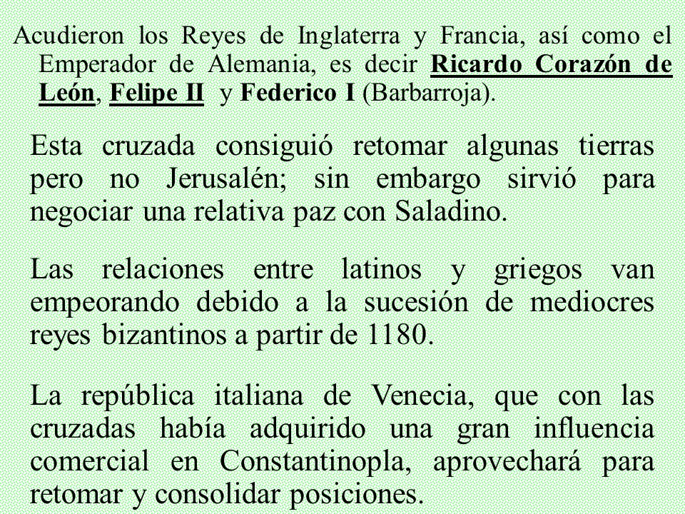 Acudieron los Reyes de Inglaterra y Francia, así como el Emperador de Alemania, es decir Ricardo Corazón de León, Felipe II y Federico I (Barbarroja).