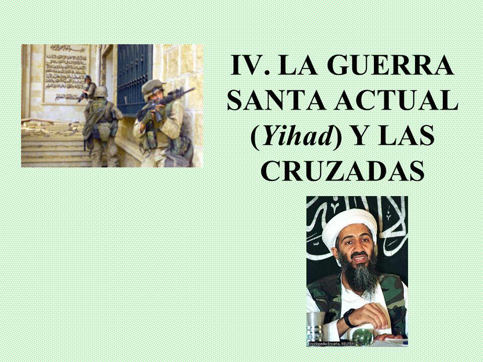 IV. LA GUERRA SANTA ACTUAL (Yihad) Y LAS CRUZADAS