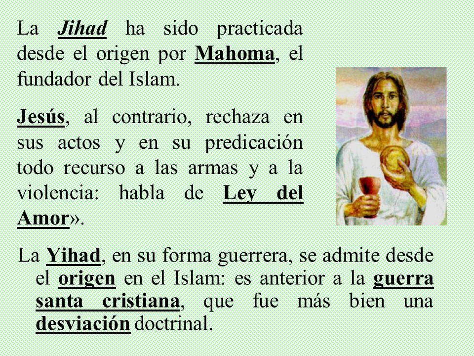 La Jihad ha sido practicada desde el origen por Mahoma, el fundador del Islam.