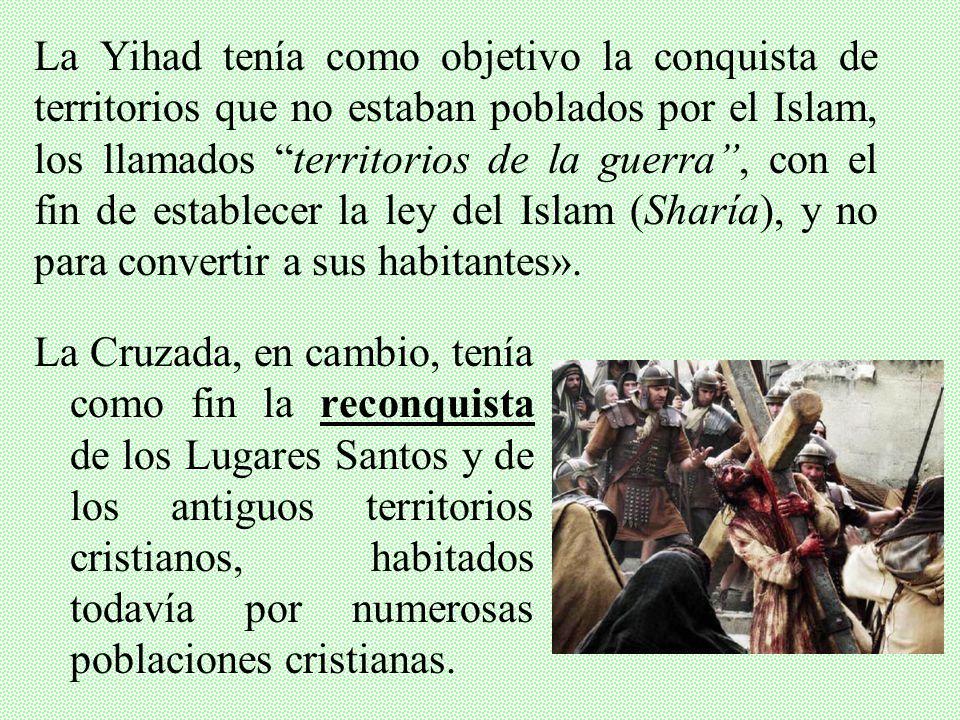 La Yihad tenía como objetivo la conquista de territorios que no estaban poblados por el Islam, los llamados territorios de la guerra , con el fin de establecer la ley del Islam (Sharía), y no para convertir a sus habitantes».