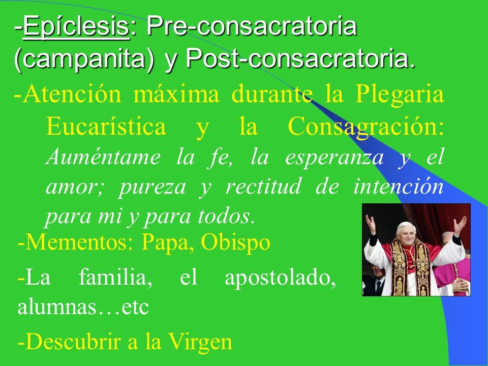 -Epíclesis: Pre-consacratoria (campanita) y Post-consacratoria.