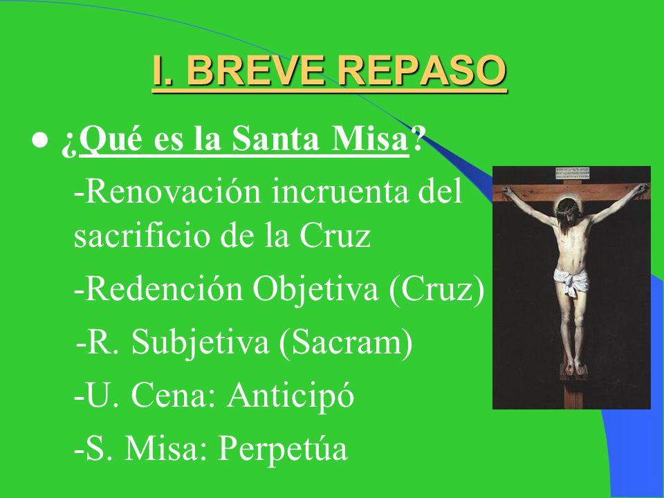 I. BREVE REPASO ● ¿Qué es la Santa Misa