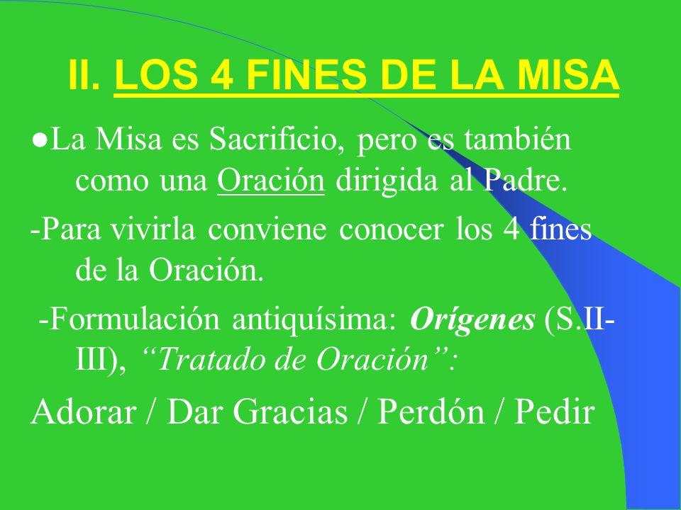 II. LOS 4 FINES DE LA MISA Adorar / Dar Gracias / Perdón / Pedir
