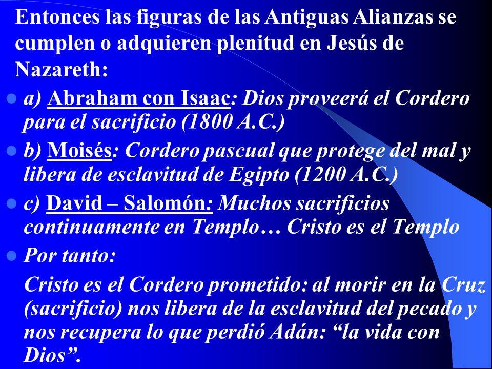 Entonces las figuras de las Antiguas Alianzas se cumplen o adquieren plenitud en Jesús de Nazareth: