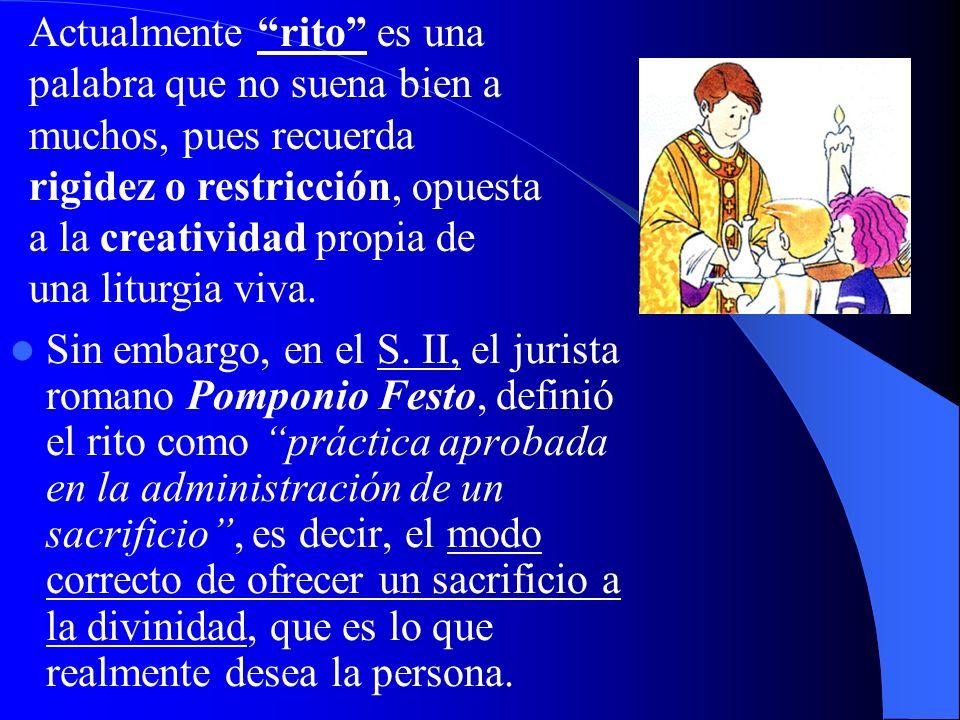 Actualmente rito es una palabra que no suena bien a muchos, pues recuerda rigidez o restricción, opuesta a la creatividad propia de una liturgia viva.