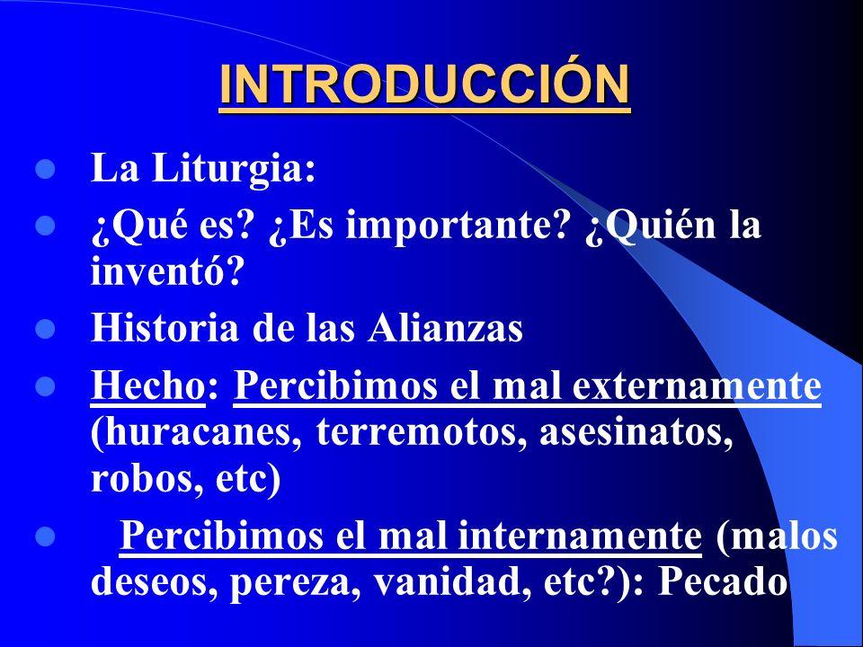 INTRODUCCIÓN La Liturgia: ¿Qué es ¿Es importante ¿Quién la inventó